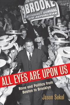 All Eyes Are Upon Us : Race and Politics from Boston to Brooklyn by Sokol, Jason