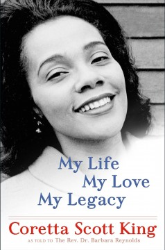 My life, my love, my legacy by King, Coretta Scott
