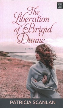 The Liberation of Brigid Dunne by Scanlan, Patricia