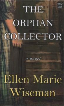 The orphan collector : a novel by Wiseman, Ellen Marie.