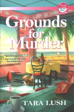 Grounds for murder : a coffee lover's mystery by Lush, Tara.