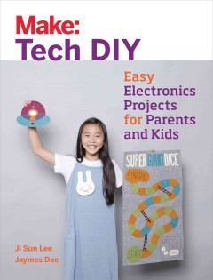 Make: Tech DIY : easy electronics projects for parents and kids by Lee, Ji Sun