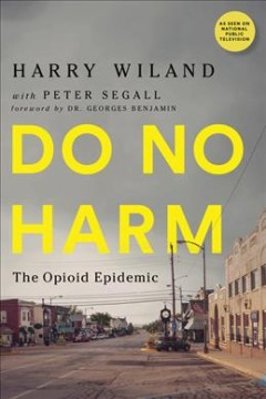 Do no harm : the opioid epidemic by Wiland, Harry