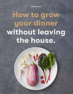 How to grow your dinner without leaving the house by Ratinon, Claire.