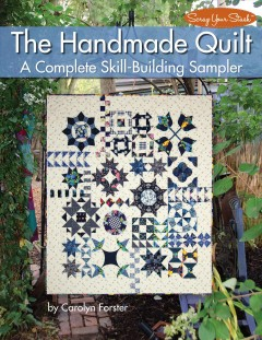 The handmade quilt : a complete skill-building sampler by Forster, Carolyn.