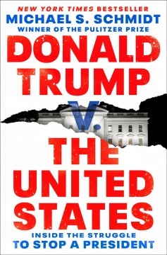 Donald Trump v. the United States : inside the struggle to stop a president by Schmidt, Michael S.