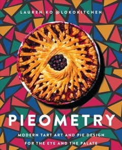 Pieometry : modern tart art and pie design for the eye and the palate by Ko, Lauren