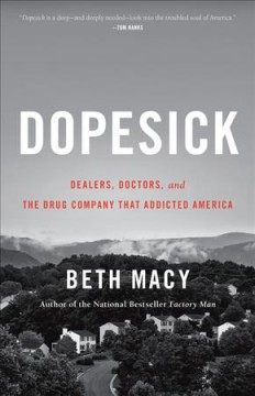 Dopesick : dealers, doctors, and the company that addicted America by Macy, Beth