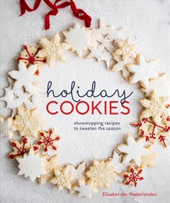 Holiday cookies : showstopping recipes to sweeten the season by Nederlanden, Elisabet der
