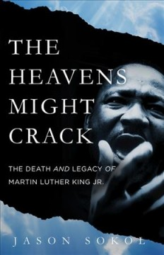 The heavens might crack : the death and legacy of Martin Luther King, Jr. by Sokol, Jason