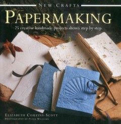 Papermaking : 25 creative handmade projects shown step by step by Couzins-Scott, Elizabeth