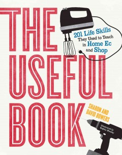 The useful book : 201 life skills they used to teach in home ec and shop by Bowers, Sharon