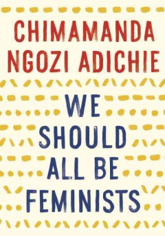 We should all be feminists by Adichie, Chimamanda Ngozi