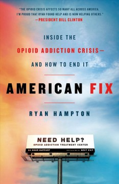 American fix : inside the opioid addiction crisis - and how to end it by Hampton, Ryan