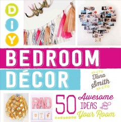 DIY bedroom décor : 50 awesome ideas for your room by Smith, Tana.