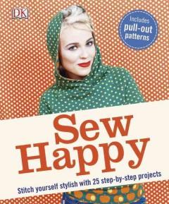 Sew happy : stitch yourself stylish with 25 step-by-step projects by Ziegler, Karin