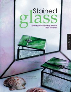 Stained glass : exploring new techniques and new materials by McRee, Giorgetta.