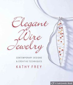 Elegant wire jewelry : contemporary designs & creative techniques by Frey, Kathleen Ann