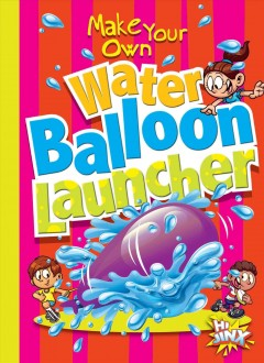 Make your own water balloon launcher by Garstecki, Julia