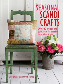 Seasonal Scandi crafts : over 45 projects and quick ideas for beautiful decorations & gifts by Myers, Christiane Bellstedt