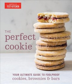 The perfect cookie : your ultimate guide to foolproof cookies, brownies & bars by